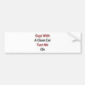 Guys With A Clean Car Turn Me On Bumper Sticker