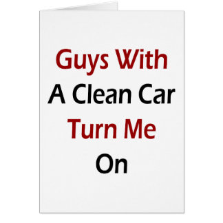 Guys With A Clean Car Turn Me On Cards