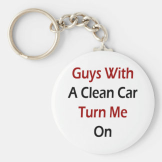 Guys With A Clean Car Turn Me On Key Chains