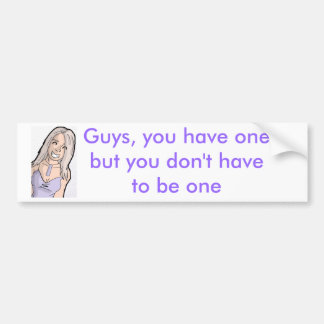 Guys, you have onebut y... bumper sticker