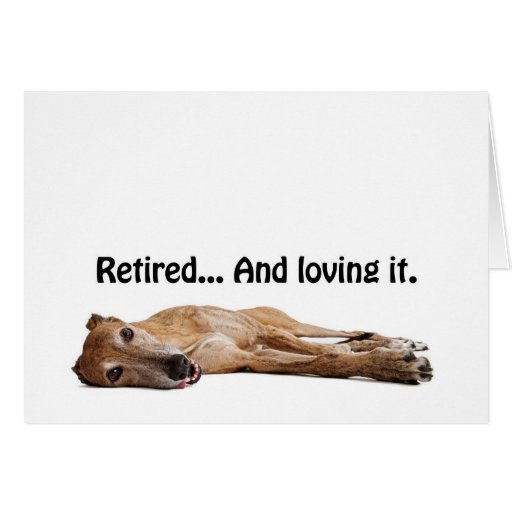 GVV Greyhound Retired and Loving It Greeting Cards