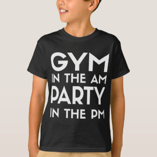 Gym In The AM Party In The PM Tee Shirts