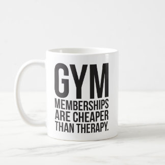Gym Memberships Are Cheaper Than Therapy - Workout Coffee Mug