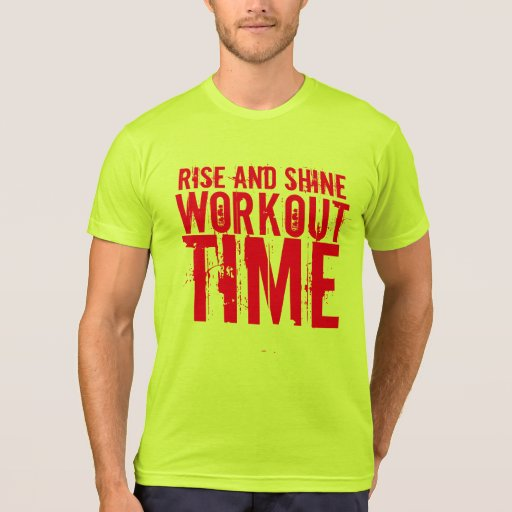 """Gym Motivation """"Rise And Shine Workout Time"""" Tshirt"""