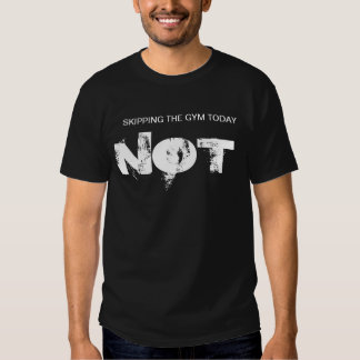 "Gym Motivation ""Skipping The Gym Today NOT"" T Shirts"