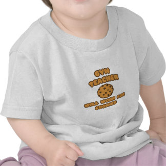 Gym Teacher  .. Will Work for Cookies T Shirt