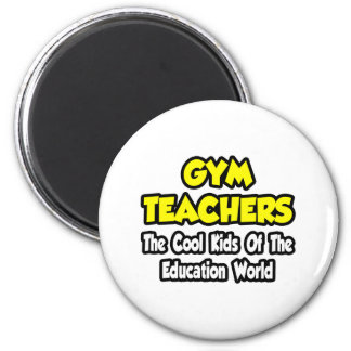 Gym Teachers...Cool Kids of Education World 6 Cm Round Magnet