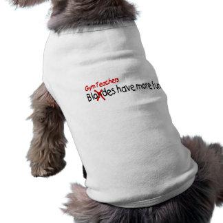 Gym Teachers Have More Fun Dog T-shirt