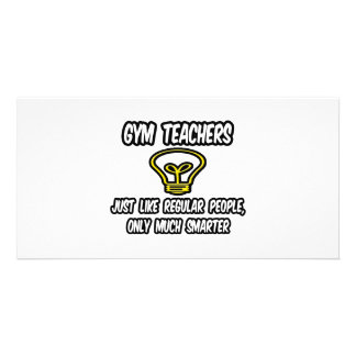 Gym Teachers...Like Regular People, Only Smarter Customized Photo Card