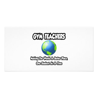 Gym Teachers...Making the World a Better Place Photo Card
