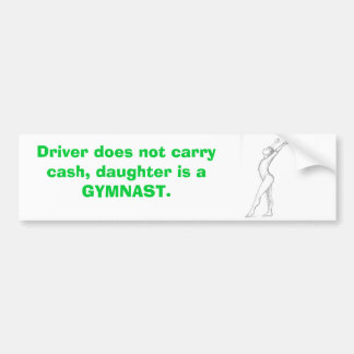 gymnast Driver does not carry cash daughter i Bumper Stickers