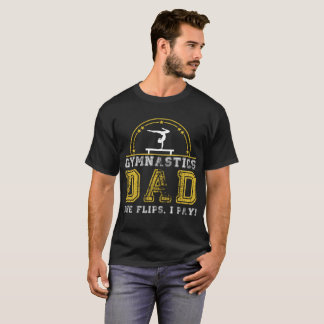 Gymnastics Dad She Flips, I Play T-Shirt