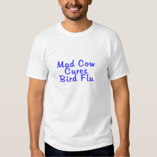 H5N1 Mad Cow Cures Bird Flu T-shirts