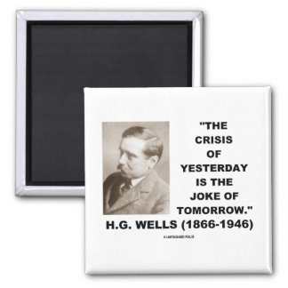 H.G. Wells Crisis Of Yesterday Is Joke Of Tomorrow Square Magnet