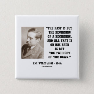 H.G. Wells Past Is But Beginning Of A Beginning 15 Cm Square Badge