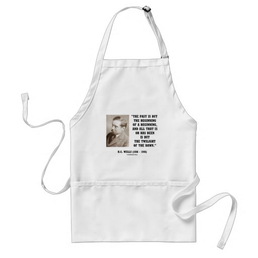 H.G. Wells Past Is But Beginning Of A Beginning Aprons