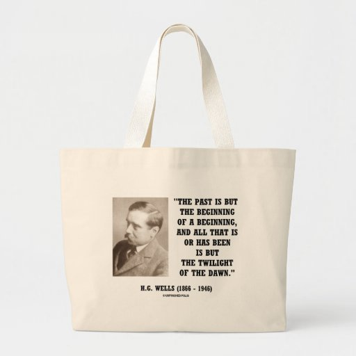 H.G. Wells Past Is But Beginning Of A Beginning Tote Bags