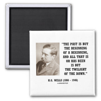 H.G. Wells Past Is But Beginning Of A Beginning Square Magnet