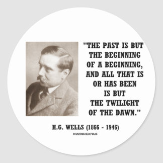 H.G. Wells Past Is But Beginning Of A Beginning Stickers