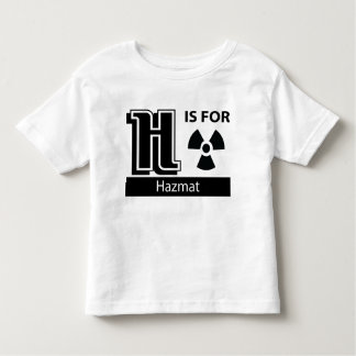 H Is For Hazmat Toddler T-Shirt