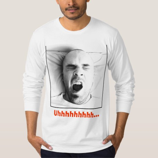 Ha Ha...made ya yawn! T-Shirt