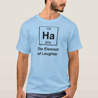 Ha, The Element of Laughter T-Shirt