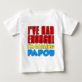 Had Enough Calling Papou Baby T-Shirt