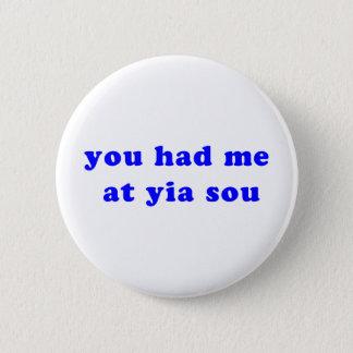 had me at yia sou 6 cm round badge