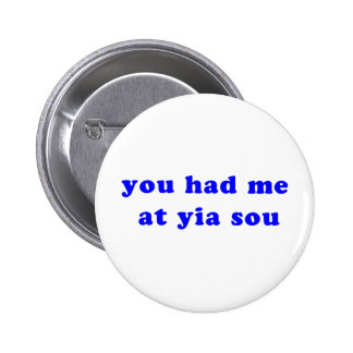 had me at yia sou 6 cm round badge