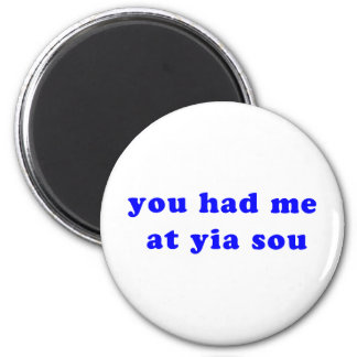 had me at yia sou 6 cm round magnet