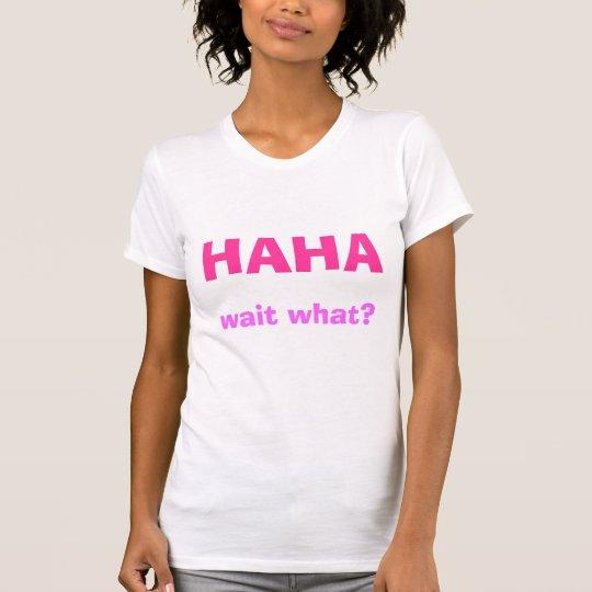 HAHA, wait what? T-Shirt