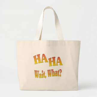 HaHaWaitWhat6 Bags
