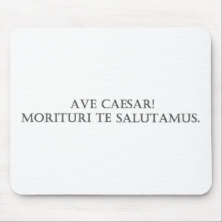 Hail Caesar! We who are about to die salute you. Mouse Pad