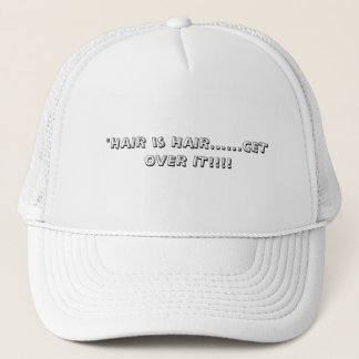 """""""HAIR is HAIR......GET OVER IT!!!! Trucker Hat"""