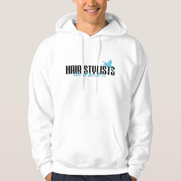 Hair Stylists Do It Better! Hoodie