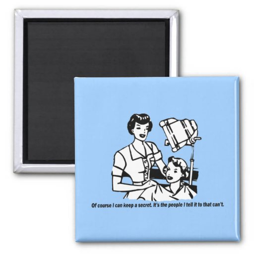 Hairdresser Humor - Of course I can keep a secret Fridge Magnets