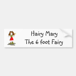 Hairy MaryThe 6 foot Fairy Bumper Sticker