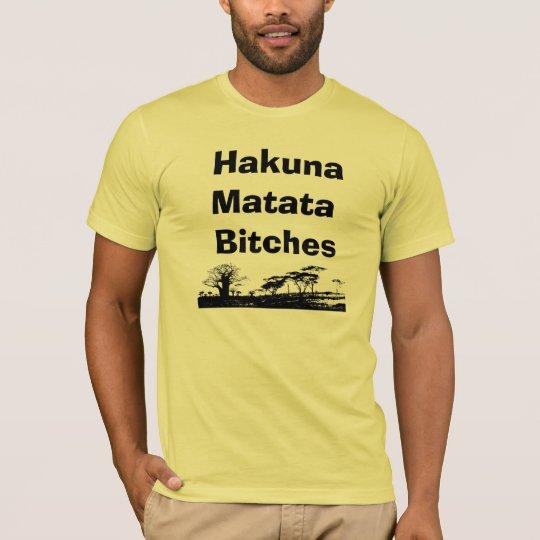 Hakuna Matata Bitches T-Shirt