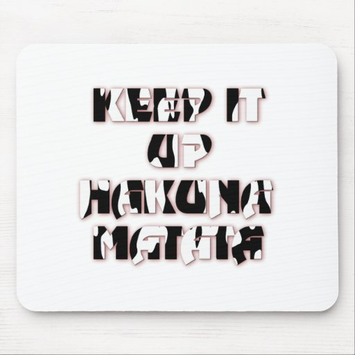 Hakuna Matata Keep it up Gifts Mousepad