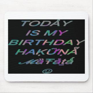 Hakuna Matata Today is my birthday Hakuna Matata Z Mouse Pads