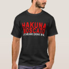 HAKUNA MOSCATO IT'S MEAN DRINK WINE.png T-Shirt
