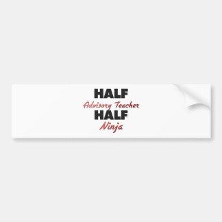Half Advisory Teacher Half Ninja Bumper Stickers