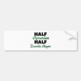 Half Agrarian Half Zombie Slayer Bumper Stickers
