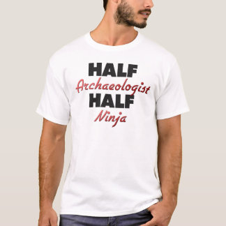 Half Archaeologist Half Ninja T-Shirt