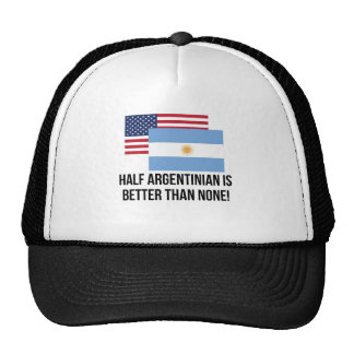 Half Argentinian Is Better Than None Cap