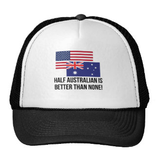 Half Australian Is Better Than None Cap