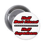 Half Best Friend Half Superhero Pins