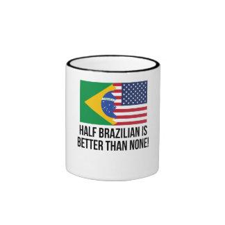 Half Brazilian Is Better Than None Ringer Mug