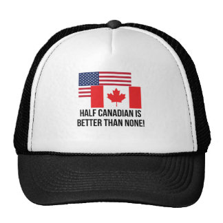 Half Canadian Is Better Than None Cap