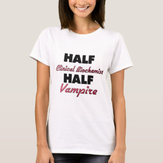 Half Clinical Biochemist Half Vampire T-Shirt